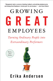 Growing Great Employees (Turning Ordinary People into Extraordinary Performers) by Erika Andersen, 9781591841906