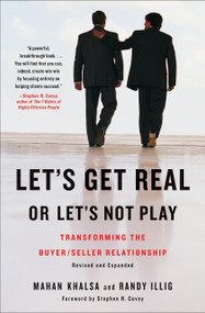 Let's Get Real or Let's Not Play (Transforming the Buyer/Seller Relationship) by Mahan Khalsa, Randy Illig, Stephen R. Covey, 9781591842262