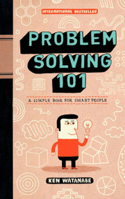Problem Solving 101 (A Simple Book for Smart People) by Ken Watanabe, 9781591842422