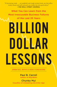 Billion Dollar Lessons (What You Can Learn from the Most Inexcusable Business Failures of the Last 25 Ye ars) by Paul B. Carroll, Chunka Mui, 9781591842897