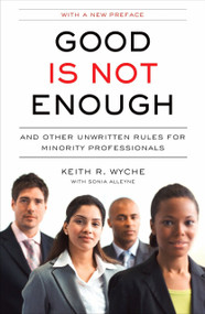 Good Is Not Enough (And Other Unwritten Rules for Minority Professionals) by Keith R. Wyche, 9781591842910