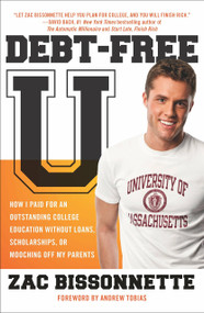 Debt-Free U (How I Paid for an Outstanding College Education Without Loans, Scholarships, orM ooching off My Parents) by Zac Bissonnette, Andrew Tobias, 9781591842989