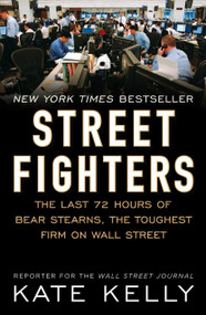 Street Fighters (The Last 72 Hours of Bear Stearns, the Toughest Firm on Wall Street) by Kate Kelly, 9781591843184