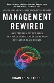 Management Rewired (Why Feedback Doesn't Work and Other Surprising Lessons fromthe Latest Brain Science) by Charles S. Jacobs, 9781591843375