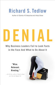 Denial (Why Business Leaders Fail to Look Facts in the Face--and What to Do About It) by Richard S. Tedlow, 9781591843917