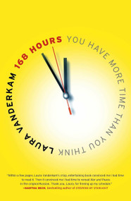 168 Hours (You Have More Time Than You Think) by Laura Vanderkam, 9781591844105