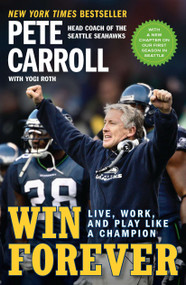 Win Forever (Live, Work, and Play Like a Champion) by Pete Carroll, Yogi Roth, Kristoffer A. Garin, 9781591844167