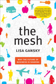 The Mesh (Why the Future of Business Is Sharing) by Lisa Gansky, 9781591844303