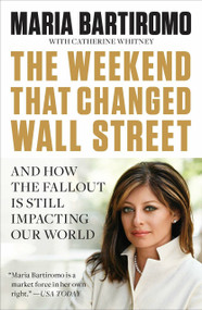 The Weekend That Changed Wall Street (And How the Fallout Is Still Impacting Our World) by Maria Bartiromo, Catherine Whitney, 9781591844365