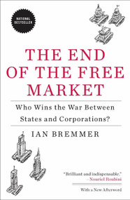 The End of the Free Market (Who Wins the War Between States and Corporations?) by Ian Bremmer, 9781591844402