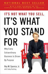 It's Not What You Sell, It's What You Stand For (Why Every Extraordinary Business Is Driven by Purpose) by Roy M. Spence Jr., Haley Rushing, 9781591844471