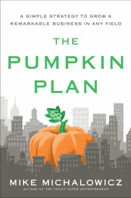 The Pumpkin Plan (A Simple Strategy to Grow a Remarkable Business in Any Field) by Mike Michalowicz, 9781591844884