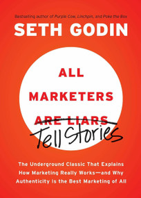All Marketers are Liars (The Underground Classic That Explains How Marketing Really Works--and Why Authenticity Is the Best Marketing of All) by Seth Godin, 9781591845331