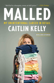 Malled (My Unintentional Career in Retail) by Caitlin Kelly, 9781591845430