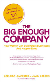 The Big Enough Company (How Women Can Build Great Businesses and Happier Lives) by Adelaide Lancaster, Amy Abrams, 9781591845607