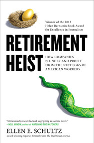 Retirement Heist (How Companies Plunder and Profit from the Nest Eggs of American Workers) by Ellen E. Schultz, 9781591845652