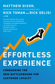 The Effortless Experience (Conquering the New Battleground for Customer Loyalty) by Matthew Dixon, Nick Toman, Rick DeLisi, 9781591845812