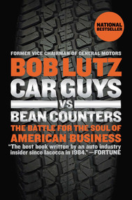 Car Guys vs. Bean Counters (The Battle for the Soul of American Business) by Bob Lutz, 9781591846222