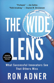 The Wide Lens (What Successful Innovators See That Others Miss) by Ron Adner, 9781591846291