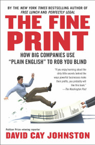 """The Fine Print (How Big Companies Use """"Plain English"""" to Rob You Blind) by David Cay Johnston, 9781591846536"""