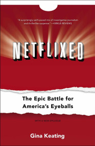 Netflixed (The Epic Battle for America's Eyeballs) by Gina Keating, 9781591846598