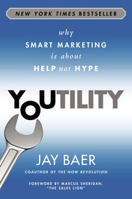 Youtility (Why Smart Marketing Is about Help Not Hype) by Jay Baer, 9781591846666