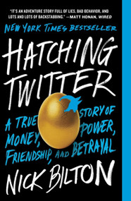 Hatching Twitter (A True Story of Money, Power, Friendship, and Betrayal) by Nick Bilton, 9781591847083
