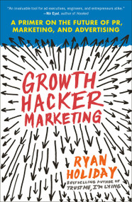 Growth Hacker Marketing (A Primer on the Future of PR, Marketing, and Advertising) by Ryan Holiday, 9781591847380
