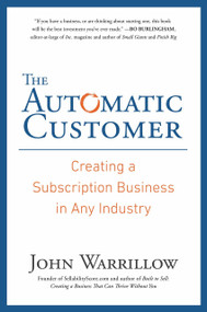 The Automatic Customer (Creating a Subscription Business in Any Industry) by John Warrillow, 9781591847465