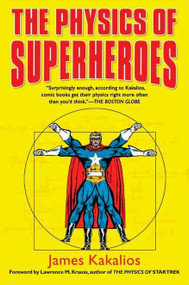 The Physics of Superheroes by James Kakalios, 9781592402427