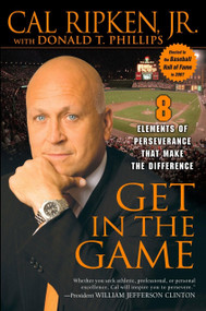 Get in the Game (8 Elements of Perseverance That Make the Difference) by Cal Ripken, Jr., Donald T. Phillips, 9781592402809