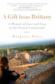 A Gift from Brittany (A Memoir of Love and Loss in the French Countryside) by Marjorie Price, 9781592404346