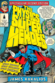 The Physics of Superheroes (More Heroes! More Villains! More Science! Spectacular Second Edition) by James Kakalios, 9781592405084