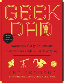 Geek Dad (Awesomely Geeky Projects and Activities for Dads and Kids to Share) by Ken Denmead, 9781592405527