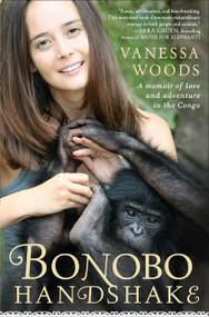 Bonobo Handshake (A Memoir of Love and Adventure in the Congo) by Vanessa Woods, 9781592406340
