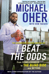 I Beat the Odds (From Homelessness, to The Blind Side, and Beyond) by Michael Oher, 9781592406388