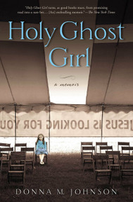 Holy Ghost Girl (A Memoir) by Donna M. Johnson, 9781592407354