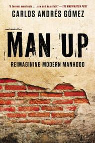 Man Up (Reimagining Modern Manhood) by Carlos Andres Gomez, 9781592408078