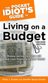 The Pocket Idiot's Guide to Living on a Budget, 2nd Edition (Money-Saving Tips That Will Keep Your Finances in Your Hands) by Peter J. Sander, Jennifer Basye Sander, 9781592574353