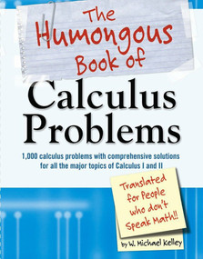 The Humongous Book of Calculus Problems by W. Michael Kelley, 9781592575121