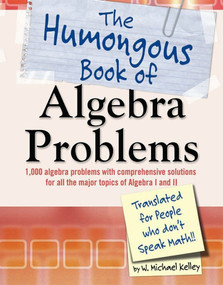 The Humongous Book of Algebra Problems by W. Michael Kelley, 9781592577224