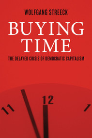 Buying Time (The Delayed Crisis of Democratic Capitalism) - 9781781685495 by Wolfgang Streeck, 9781781685495