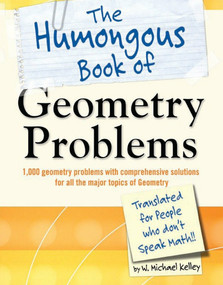 The Humongous Book of Geometry Problems by W. Michael Kelley, 9781592578641