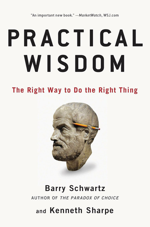 Practical Wisdom (The Right Way to Do the Right Thing) by Barry Schwartz, Kenneth Sharpe, 9781594485435