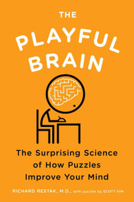 The Playful Brain (The Surprising Science of How Puzzles Improve Your Mind) by Richard Restak, Scott Kim, 9781594485459