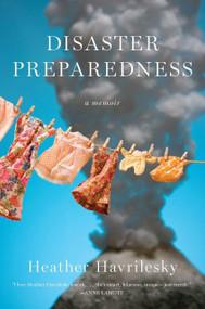 Disaster Preparedness (A Memoir) by Heather Havrilesky, 9781594485466