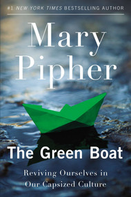 The Green Boat (Reviving Ourselves in Our Capsized Culture) by Mary Pipher, PhD, 9781594485855