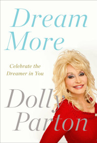 Dream More (Celebrate the Dreamer in You) by Dolly Parton, 9781594631313