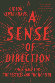 A Sense of Direction (Pilgrimage for the Restless and the Hopeful) by Gideon Lewis-Kraus, 9781594631498