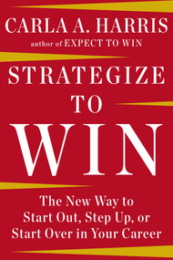 Strategize to Win (The New Way to Start Out, Step Up, or Start Over in Your Career) by Carla A Harris, 9781594633058
